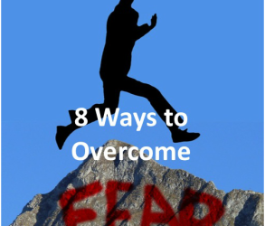 Eight ways to Overcome Fear!