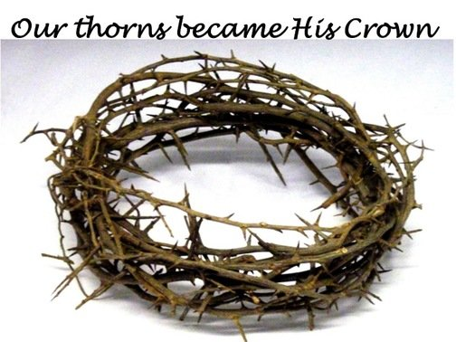 You thorns become His Crown